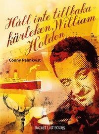 H�ll inte tillbaka k�rleken, William Holden (inbunden)