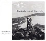 Frusna ögonblick : svensk polarfotografi 1861-1980