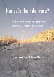 Hur svårt kan det vara? : en bok om hur man kan förbättra kunskapsresultaten i en kommun