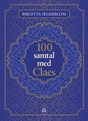 100 samtal med Claes : om livet efter döden och om att vara människa