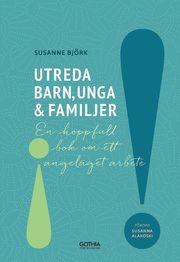 Utreda barn unga och familjer : en hoppfull bok om ett angeläget arbete