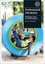 Professionell i förskolan : pedagogers arbets- och förhållningssätt