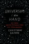 Universum i din hand : En resa genom rymden, tiden och o�ndligheten