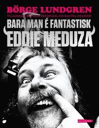 Bara man � fantastisk : Eddie Meduza (pocket)