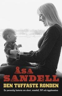 Den tuffaste ronden : en personlig historia om abort, missfall, IVF och �ggdonation (inbunden)