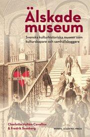 Älskade Museum : Svenska kulturhistoriska museer som kulturproducentere och