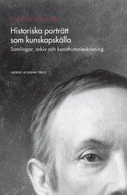 Historiska porträtt som kunskapskälla : samlingar arkiv och konsthistorieskrivning