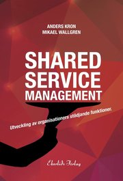 Shared service management : utveckling av organisationers stödjande funktionktioner