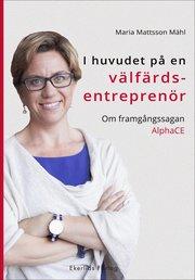 I huvudet på en välfärdsentreprenör : om framgångssagan AlphaCE