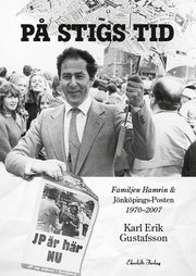 På Stigs tid : familjen Hamrin & Jönköpings-Posten 1970-2007