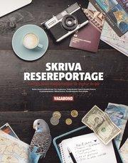 Skriva resereportage : Sveriges bästa resejournalist lär dig hur du gör