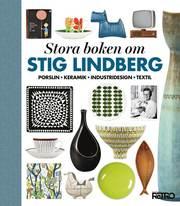 Stora boken om Stig Lindberg : porslin keramik industridesign textil