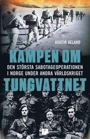 Kampen om tungvattnet : den största sabotageoperationen i Norge under andra världskriget