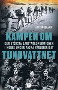 Kampen om tungvattnet : den st�rsta sabotageoperationen i Norge under andra v�rldskriget