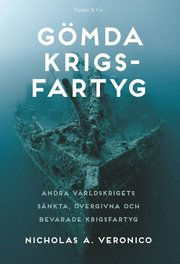 Gömda krigsfartyg : sökandet efter andra världskrigets övergivna sänkta och bevarade krigsfartyg