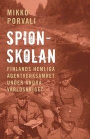 Spionskolan : Finlands hemliga agentverksamhet under andra världskriget