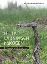 Hitta läkningen i skogen : En hjälp ut ur utmattningssyndrom
