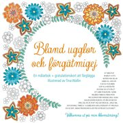 Bland ugglor och förgätmigej : En målarbok + gratulationskort att färglägga