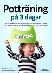 Potträning på 3 dagar : en beprövad metod för föräldrar som vill lyckas snabbt och undvika vanliga misstag. Steg-för-steg från start till mål.