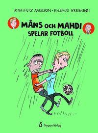 Måns och Mahdi spelar fotboll / Kim Fupz Aakeson + Rasmus Bregnhøi ; översättning: Carina Gabrielsson Edling