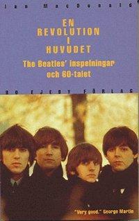 Revolution I Huvudet : The Beatles Inspelningar Och 60-Talet (h�ftad)