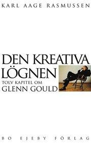 Den kreativa lögnen : tolv kapitel om Glenn Gould