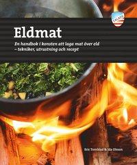 Eldmat : en handbok i konsten att laga mat över eld : tekniker, utrustning och recept / Eric Tornblad & Ida Olsson
