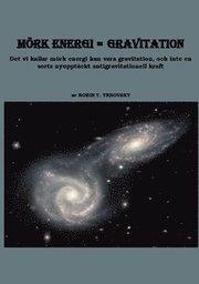 Mörk energi = gravitation : det vi kallar mörk energi kan vara gravitation och inte en sorts nyupptäckt antigravitationell kraft