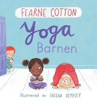 Yogabarnen / Fearne Cotton ; illustrerad av Sheena Dempsey ; översättning: Lisa Linder