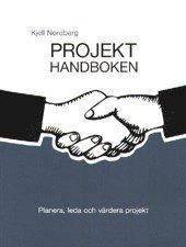 Projekthandboken : planera leda och värdera projekt