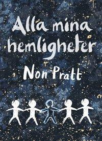 Alla mina hemligheter / Non Pratt ; översättning: Nike Bengtzelius