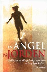 En ängel på jorden : enkla sätt att odla gudomliga egenskaper