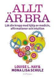 Allt är bra : Läk din kropp med hjälp av medicin affirmationer och intuition