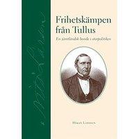 Frihetsk�mpen fr�n Tullus : en j�mtl�ndsk bonde i storpolitiken (inbunden)