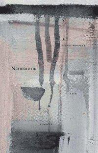 Bokomslag Närmare nu : dikter (inbunden)