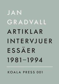 Artiklar, intervjuer, ess�er 1981-1994 - 1981-1994 (inbunden)