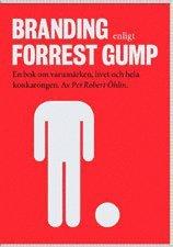 Branding enligt Forrest Gump : en bok om varum�rken, livet och hela konkarongen (h�ftad)