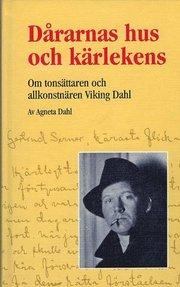 Dårarnas hus och kärlekens : om tonsättaren och allkonstnären Viking Dahl