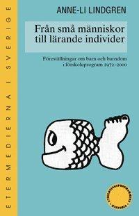 Fr�n sm� m�nniskor till l�rande individer : f�rest�llningar om barn och barndom i f�rskoleprogram 1970-2000 (h�ftad)