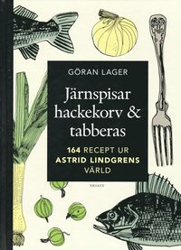 Järnspisar, hackekorv & tabberas : mat, smak & tradition i Astrid Lindgrens värld (inbunden)