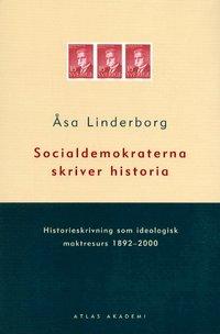 Socialdemokraterna Skriver Historia : Historieskrivning Som Ideologisk Makt (h�ftad)