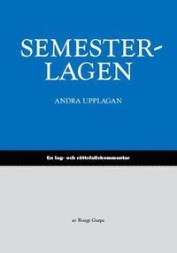 Semesterlagen : en lag- och r�ttsfallskommentar till semesterlagen (h�ftad)
