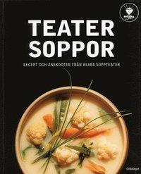 Teatersoppor - recept och anekdoter fr�n Klara Soppteater (inbunden)
