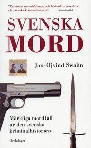Bokomslag Svenska mord : märkliga mordfall ur den svenska kriminalhistorien (pocket)