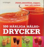 100 härliga hälsodrycker : Juicer smoothies soppor teer och coolers