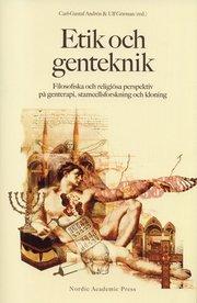 Etik och genteknik : filosofiska och religiösa perspektiv på genterapi stamcellsforskning och kloning