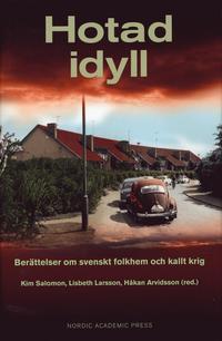 Hotad idyll : berättelser om svenskt folkhem och kallt krig (inbunden)