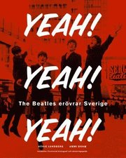 Yeah! Yeah! Yeah! The Beatles Erövrar Sverige : Med Illustrerad Diskografi & CD