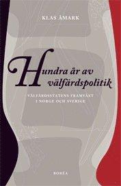 Hundra �r av v�lf�rdspolitik : v�lf�rdsstatens framv�xt i Norge och Sverige (h�ftad)