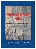 Grammatiskt ABC : grammatiska termer och begrepp f�r effektiva spr�kstudier